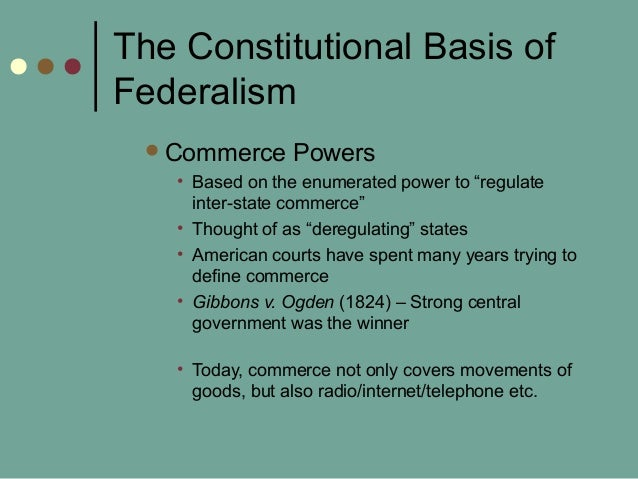"""The Constitutional Basis of Federalism Commerce Powers • Based on the enumerated power to """"regulate inter-state commerce""""..."""
