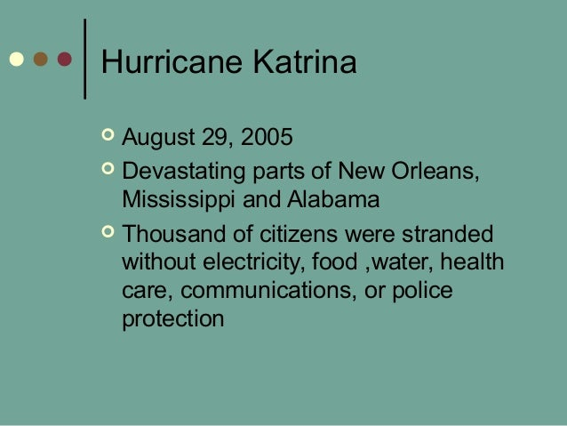 Hurricane Katrina  August 29, 2005  Devastating parts of New Orleans, Mississippi and Alabama  Thousand of citizens wer...