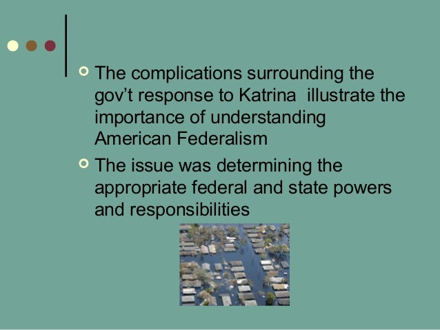  The complications surrounding the gov't response to Katrina illustrate the importance of understanding American Federali...