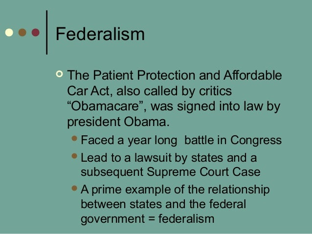 """Federalism  The Patient Protection and Affordable Car Act, also called by critics """"Obamacare"""", was signed into law by pre..."""
