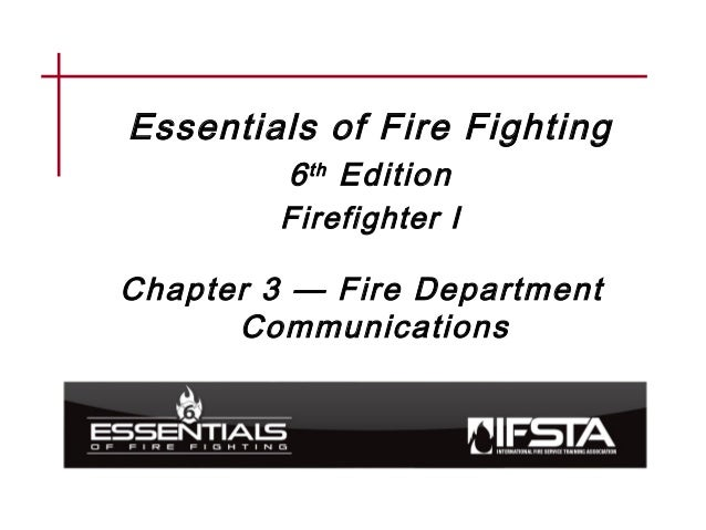 Essentials of Fire Fighting 6th Edition Firefighter I Chapter 3 — Fire Department Communications