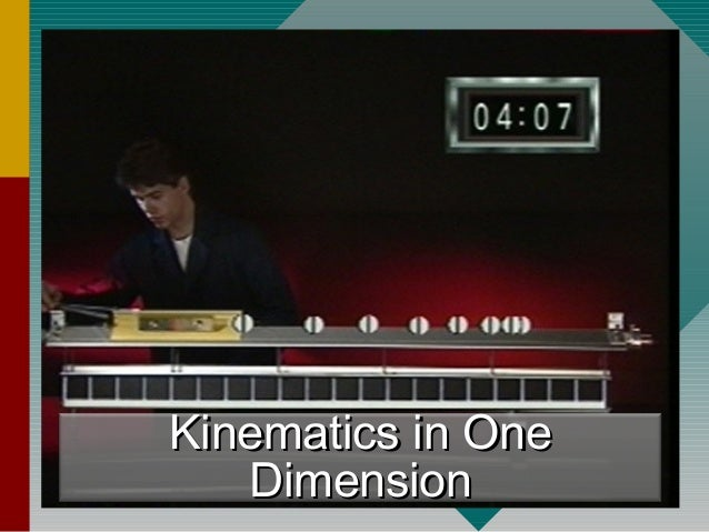 Kinematics in OneKinematics in One DimensionDimension