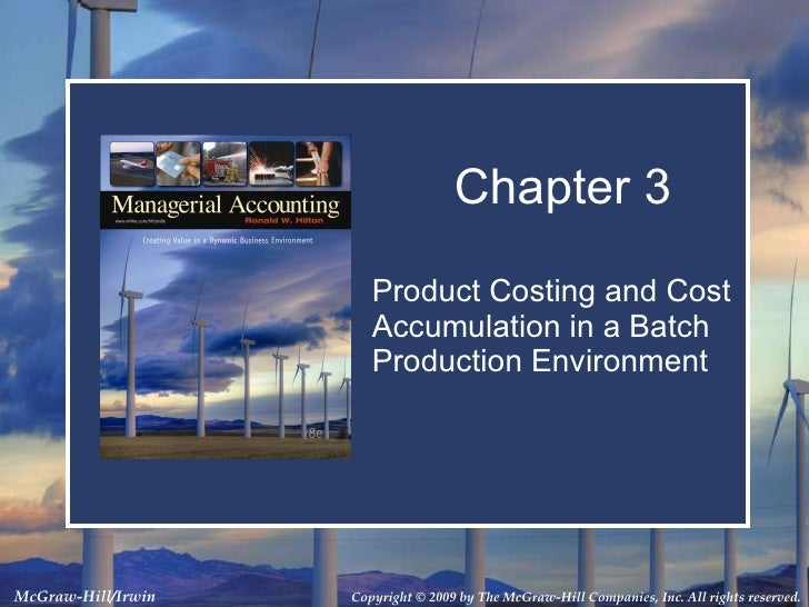 Product Costing and Cost Accumulation in a Batch Production Environment Chapter 3