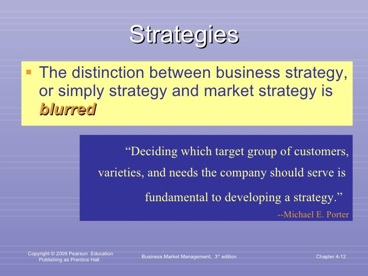 Strategies <ul><li>The distinction between business strategy, or simply strategy and market strategy is  blurred </li></ul...