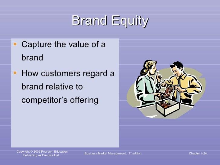 Brand Equity <ul><li>Capture the value of a brand  </li></ul><ul><li>How customers regard a brand relative to competitor's...