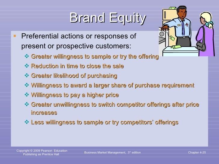 Brand Equity  <ul><li>Preferential actions or responses of  present or prospective customers: </li></ul><ul><ul><li>Greate...