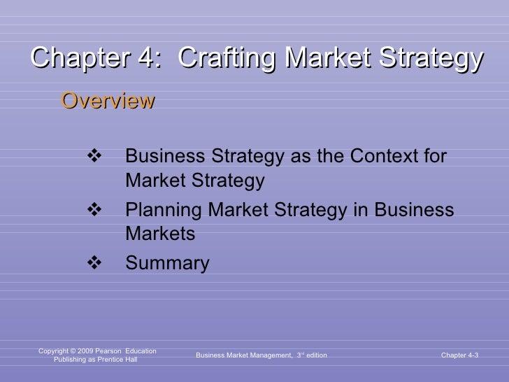 Chapter 4:  Crafting Market Strategy <ul><li>Overview </li></ul><ul><ul><li>Business Strategy as the Context for Market St...