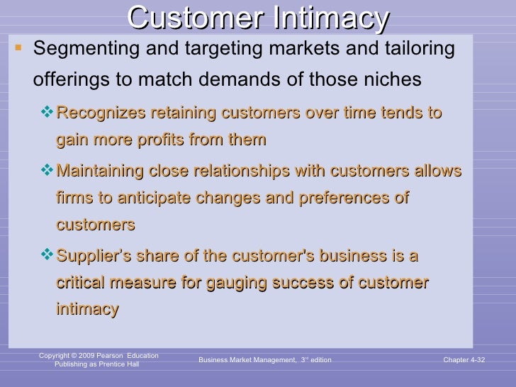 Customer Intimacy <ul><li>Segmenting and targeting markets and tailoring offerings to match demands of those niches </li><...