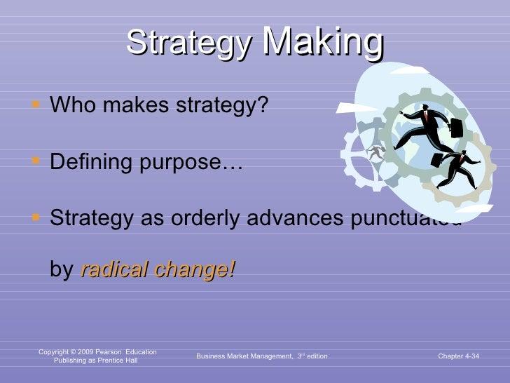 Strategy  Making <ul><li>Who makes strategy? </li></ul><ul><li>Defining purpose… </li></ul><ul><li>Strategy as orderly adv...