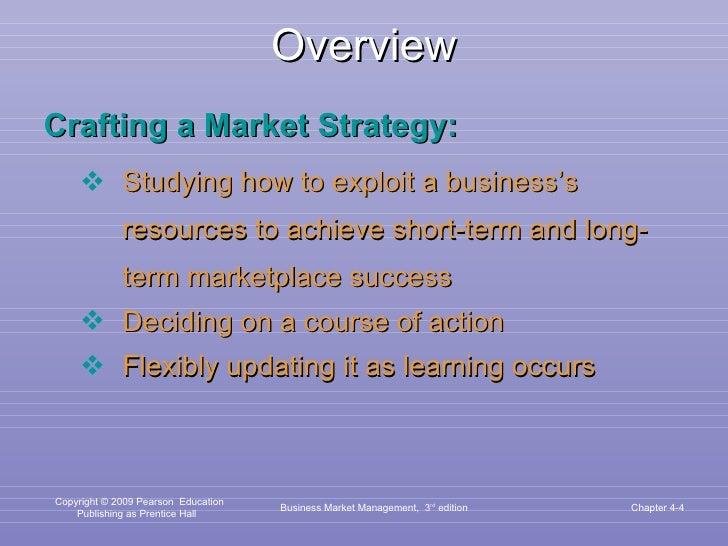 Overview <ul><li>Crafting a Market Strategy:  </li></ul><ul><ul><li>Studying how to exploit a business's resources to achi...