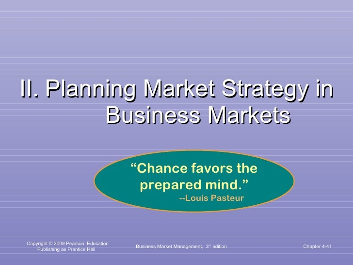 """II.   Planning Market Strategy in Business Markets Business Market Management,  3 rd  edition Chapter 4- <ul><li>"""" Chance ..."""