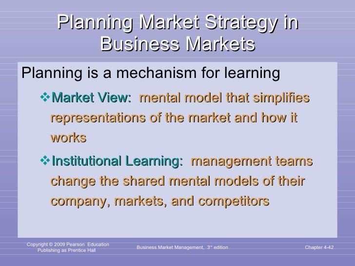 Planning Market Strategy in Business Markets <ul><li>Planning is a mechanism for learning </li></ul><ul><ul><li>Market Vie...