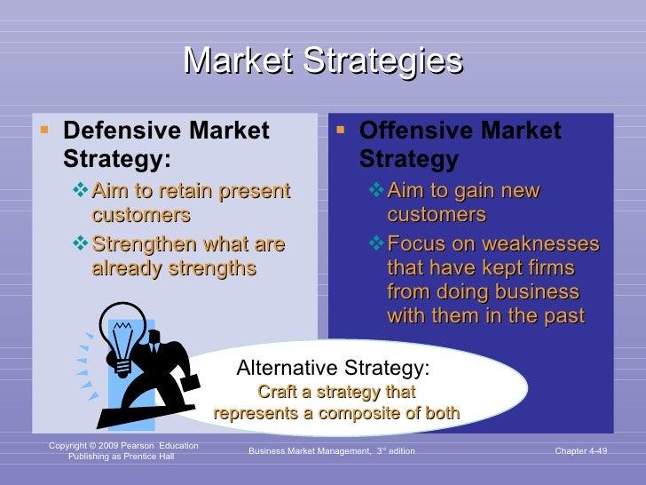 Market Strategies <ul><li>Defensive Market Strategy:   </li></ul><ul><ul><li>Aim to retain present customers </li></ul></u...
