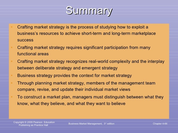 Summary <ul><li>Crafting market strategy is the process of studying how to exploit a business's resources to achieve short...