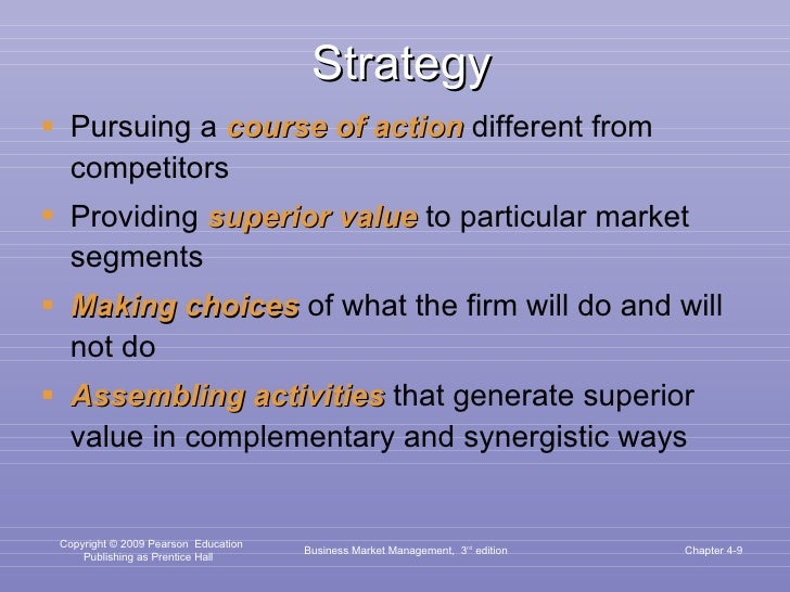 Strategy <ul><li>Pursuing a  course   of   action  different from competitors </li></ul><ul><li>Providing  superior value ...