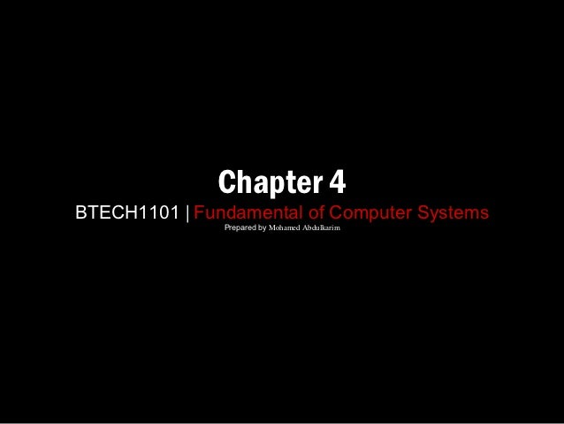 Chapter 4BTECH1101 | Fundamental of Computer Systems               Prepared by Mohamed Abdulkarim