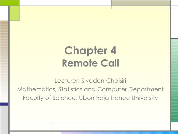 Chapter 4               Remote Call              Lecturer: Sivadon Chaisiri Mathematics, Statistics and Computer Departmen...