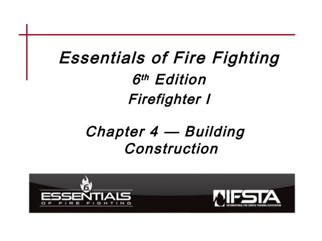 Replace with manual graphic on slide master Essentials of Fire Fighting 6th Edition Firefighter I Chapter 4 — Building Con...