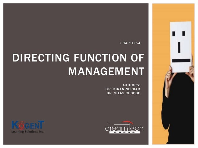 directing function of principles of management Functions of management: management is a set of principles relating to the functions of planning, organizing, directing, and controlling, and the applications of.