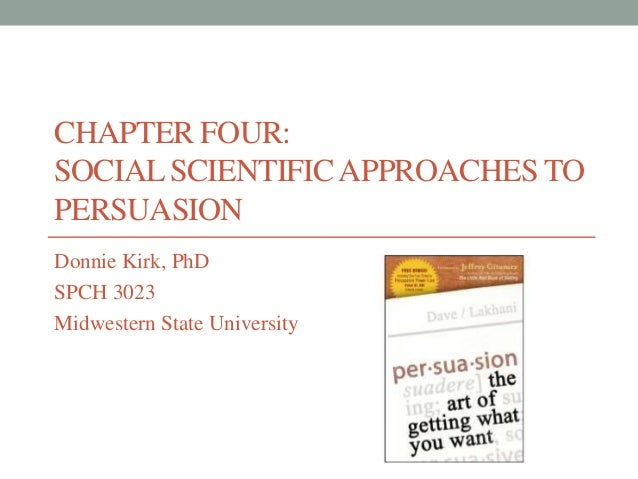 CHAPTER FOUR:SOCIAL SCIENTIFIC APPROACHES TOPERSUASIONDonnie Kirk, PhDSPCH 3023Midwestern State University