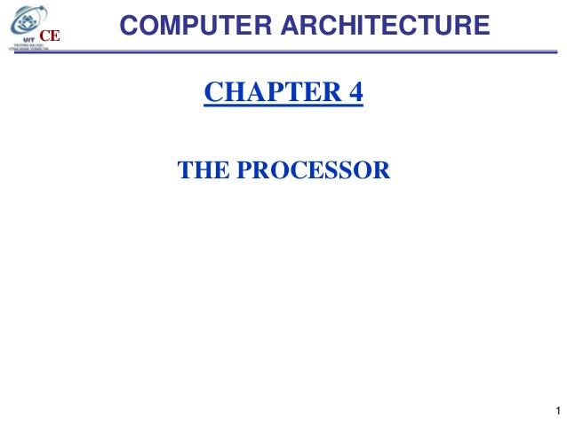 CE  COMPUTER ARCHITECTURE  CHAPTER 4 THE PROCESSOR  1