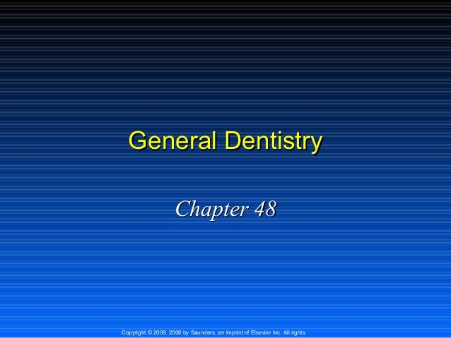 General Dentistry Chapter 48  Copyright © 2009, 2006 by Saunders, an imprint of Elsevier Inc. All rights