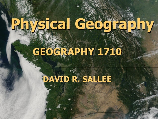 Physical Geography GEOGRAPHY 1710 DAVID R. SALLEE