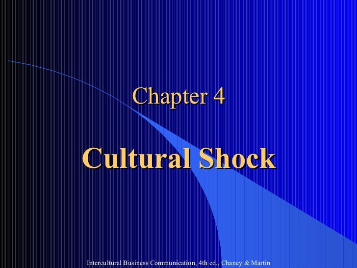 Chapter 4 Cultural Shock Intercultural Business Communication, 4th ed., Chaney & Martin