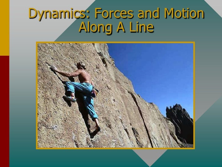 Dynamics: Forces and Motion Along A Line<br />