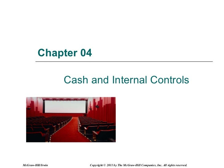 Chapter 04 Cash and Internal Controls McGraw-Hill/Irwin Copyright © 2011 by The McGraw-Hill Companies, Inc. All rights res...