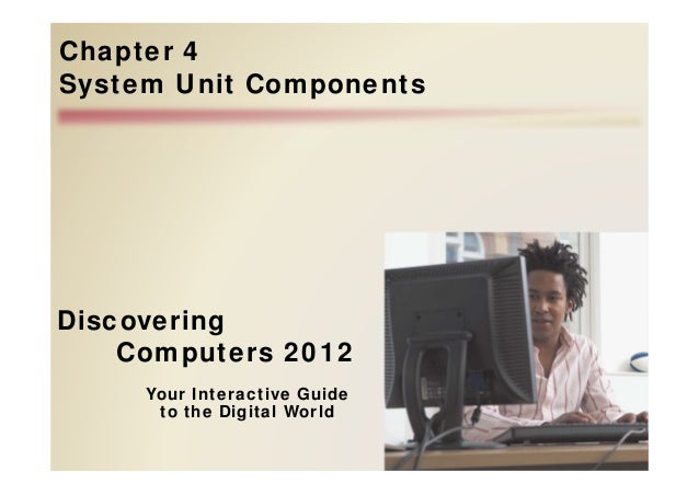 Your Interactive Guide to the Digital World Discovering Computers 2012 Chapter 4 System Unit Components