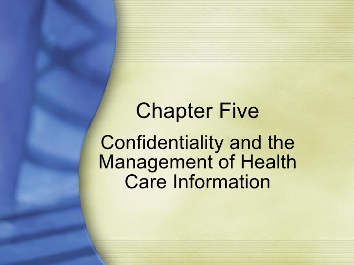 Chapter Five Confidentiality and the Management of Health Care Information