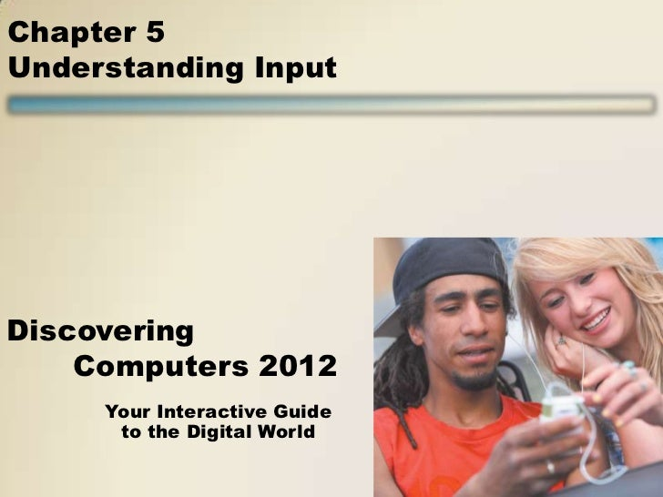 Chapter 5Understanding InputDiscovering    Computers 2012     Your Interactive Guide      to the Digital World