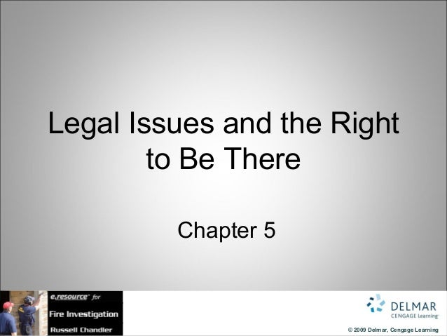 © 2009 Delmar, Cengage Learning Legal Issues and the Right to Be There Chapter 5