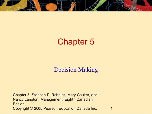 Chapter 5                       Decision MakingChapter 5, Stephen P. Robbins, Mary Coulter, andNancy Langton, Management, ...
