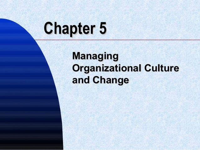 Chapter 5Chapter 5 ManagingManaging Organizational CultureOrganizational Culture and Changeand Change