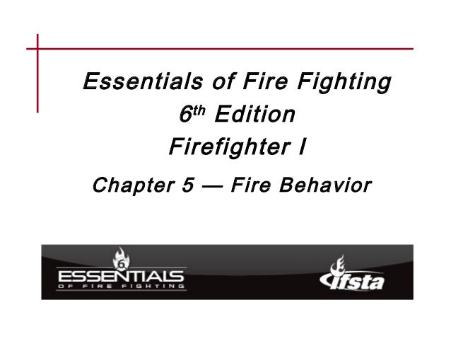 Replace with manual graphic on slide master Essentials of Fire Fighting 6th Edition Firefighter I Chapter 5 — Fire Behavior