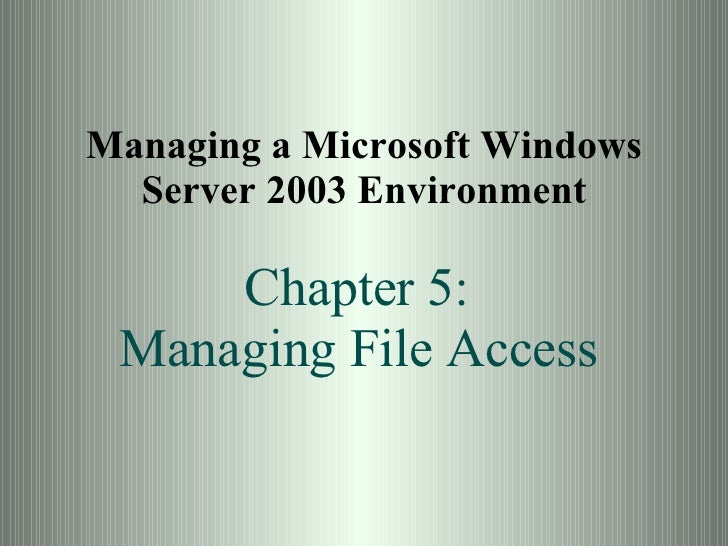 Managing a Microsoft Windows Server 2003 Environment Chapter 5:  Managing File Access