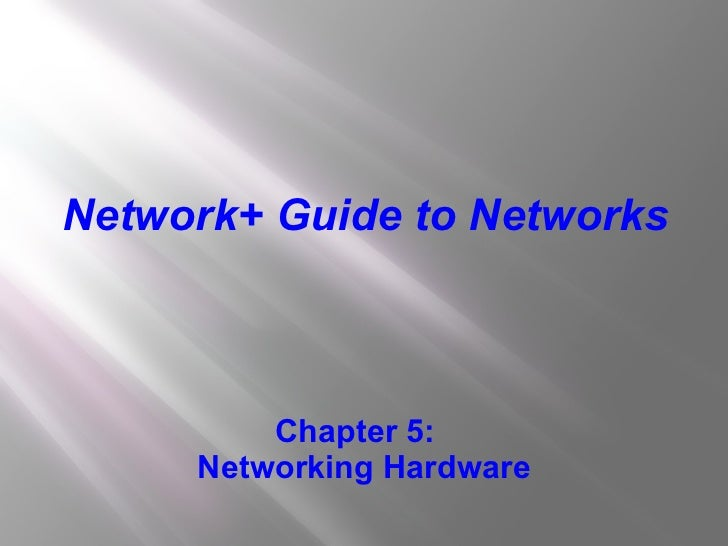 Chapter 5:  Networking Hardware Network+ Guide to Networks