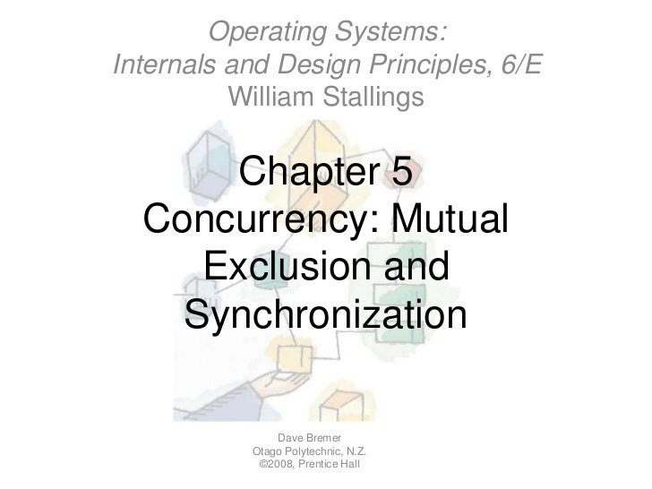 Operating Systems:Internals and Design Principles, 6/EWilliam Stallings<br />Chapter 5Concurrency: Mutual Exclusion and Sy...
