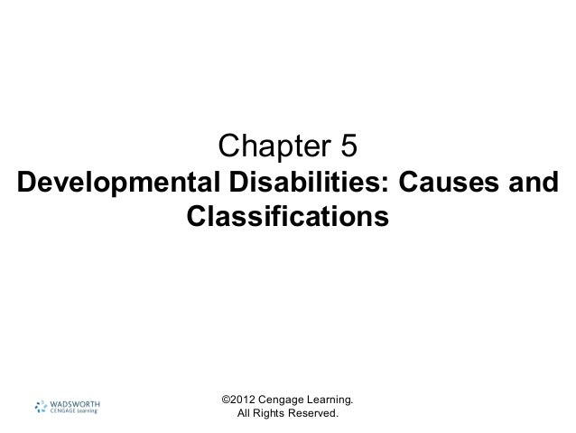 ©2012 Cengage Learning. All Rights Reserved. Chapter 5 Developmental Disabilities: Causes and Classifications