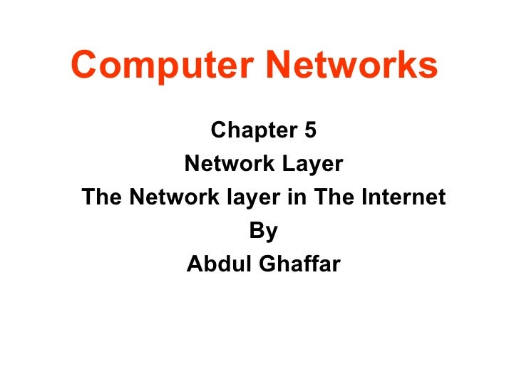Computer Networks Chapter 5 Network Layer The Network layer in The Internet By Abdul Ghaffar