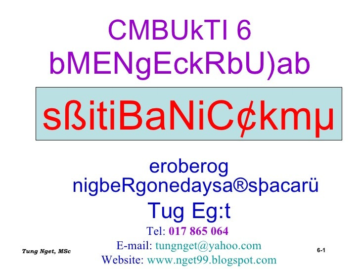 CMBUkTI 6 bMENgEckRbU)ab sßitiBaNiC¢kmµ eroberog nigbeRgonedaysa®sþacarü Tug Eg:t Tel:  017 865 064   E-mail:  [email_addr...
