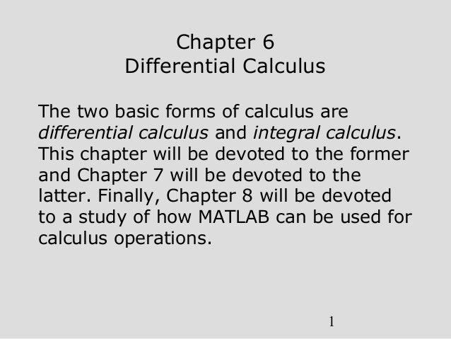 1Chapter 6Differential CalculusThe two basic forms of calculus aredifferential calculus and integral calculus.This chapter...