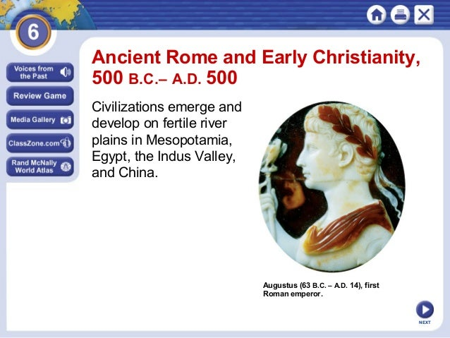 Ancient Rome and Early Christianity, 500 B.C.– A.D. 500 Civilizations emerge and develop on fertile river plains in Mesopo...