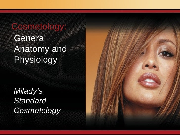 Milady's  Standard Cosmetology Cosmetology:   General  Anatomy and  Physiology