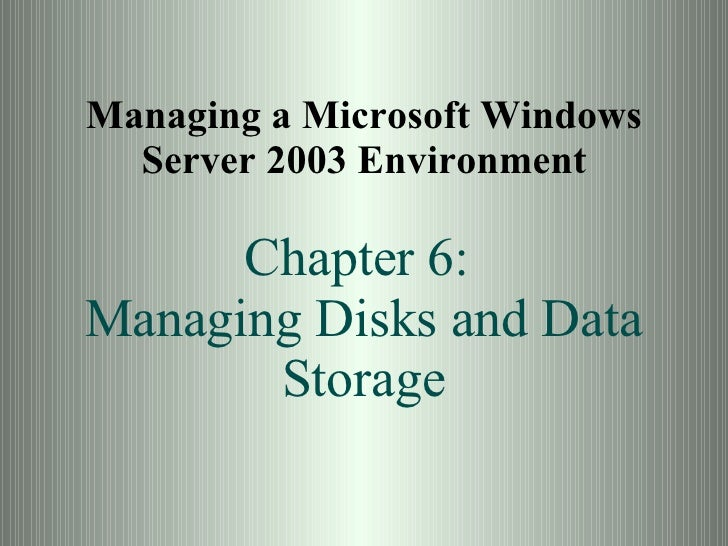Managing a Microsoft Windows Server 2003 Environment Chapter 6:  Managing Disks and Data Storage