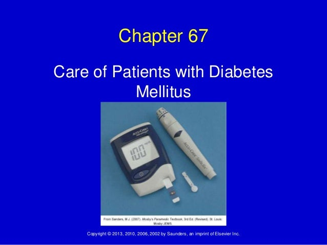 Copyright © 2013, 2010, 2006, 2002 by Saunders, an imprint of Elsevier Inc.Chapter 67Care of Patients with DiabetesMellitus