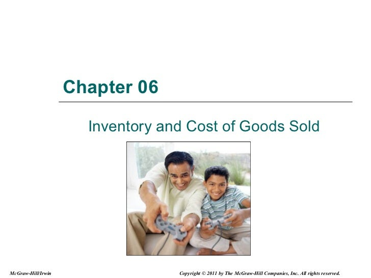 Chapter 06 Inventory and Cost of Goods Sold McGraw-Hill/Irwin Copyright © 2011 by The McGraw-Hill Companies, Inc. All righ...