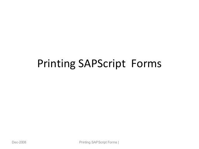 Printing SAPScript Forms Dec-2008 Printing SAPScript Forms |